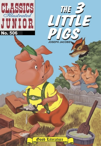 The Three Little Pigs - Classics Illustrated Junior #506 ebook by Joseph Jacobs