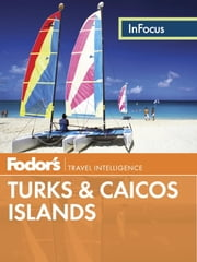 Fodor's In Focus Turks & Caicos Islands ebook by Fodor's Travel Guides