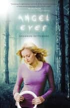 Angel Eyes ebook by Shannon Dittemore