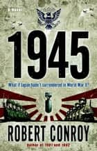 1945 - A Novel ebook by Robert Conroy