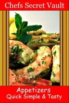 Appetizers Quick Simple & Tasty ebook by Chefs Secret Vault