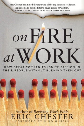 On Fire at Work - How Great Companies Ignite Passion in Their People Without Burning Them Out ebook by Eric Chester