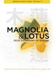 Magnolia & Lotus - Selected Poems of Hyesim ebook by Chin'gak Kuksa Hyesim,Ian Haight,T'ae-yong Ho