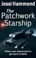 The Patchwork Starship ebook by Jessi Hammond
