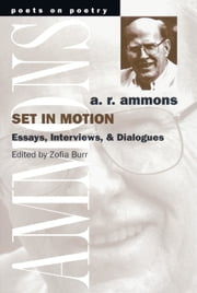 Set in Motion - Essays, Interviews, and Dialogues ebook by A. R. Ammons,Zofia Burr