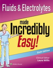 Fluids & Electrolytes Made Incredibly Easy! ebook by Lippincott Williams & Wilkins