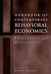 Handbook of Contemporary Behavioral Economics - Foundations and Developments ebook by Morris Altman