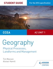 CCEA A2 Unit 1 Geography Student Guide 4: Physical Processes, Landforms and Management ebook by Tim Manson, Alistair Hamill