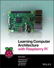 Learning Computer Architecture with Raspberry Pi ebook by Eben Upton,Jeffrey Duntemann,Ralph Roberts,Tim Mamtora,Ben Everard