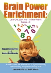 Brain Power Enrichment: Level One, Book Two-Teacher Version Grades 4-6 - A workbook for the development of logical reasoning, critical thinking, and problem solving skills ebook by Reuven Rashkovsky; Karine Rashkovsky