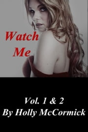 Watch Me: Vol. 1 & 2 ebook by Holly McCormick