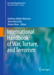 International Handbook of War, Torture, and Terrorism ebook by Kathleen Malley-Morrison,Sherri McCarthy,Denise Hines