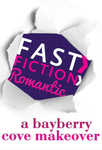 A Bayberry Cove Makeover (Fast Fiction) ebook by Cynthia Thomason