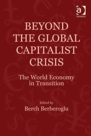 Beyond the Global Capitalist Crisis - The World Economy in Transition ebook by Professor Berch Berberoglu,Professor Berch Berberoglu
