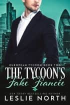 The Tycoon's Fake Fiancée - European Tycoon, #2 ebook by Leslie North