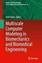 Multiscale Computer Modeling in Biomechanics and Biomedical Engineering ebook by Amit Gefen
