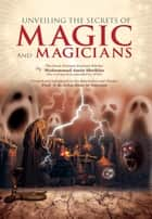 Unveiling the Secrets of Magic and Magicians ebook by Mohammad Amin Sheikho