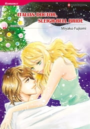 Italian Doctor, Sleigh-Bell Bride (Harlequin Comics) - Harlequin Comics ebook by Sarah Morgan,Miyako Fujiomi