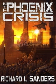 The Phoenix Crisis ebook by Richard L. Sanders