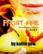 Frost Fire (Frost Series #6) ebook by Kailin Gow