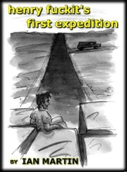 Henry Fuckit's First Expedition ebook by Ian Martin