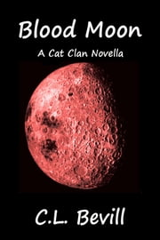 Blood Moon (Cat Clan) ebook by C.L. Bevill