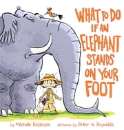 What To Do If An Elephant Stands On Your Foot ebook by Michelle Robinson,Peter Reynolds