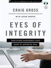 Eyes of Integrity (XXXChurch.com Resource) - Living Free in a World of Sexual Temptation ebook by Craig Gross,Jason Harper