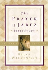 The Prayer of Jabez Bible Study Leader's Edition - Breaking Through to the Blessed Life ebook by Bruce Wilkinson