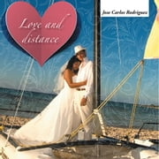 Love and distance ebook by jose carlos rodriguez
