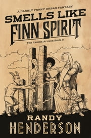 Smells Like Finn Spirit - The Familia Arcana, Book 3 ebook by Randy Henderson