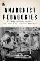 Anarchist Pedagogies: Collective Actions, Theories, and Critical Reflections on Education ebook by Robert H. Haworth,Allan Antliff