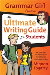 Grammar Girl Presents the Ultimate Writing Guide for Students ebook by Mignon Fogarty
