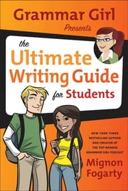 Grammar Girl Presents the Ultimate Writing Guide for Students ebook by Mignon Fogarty,Erwin Haya