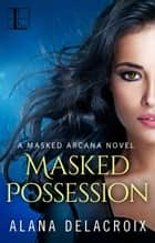 Masked Possession ebook by Alana Delacroix