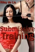 Submissive Training ebook by Riley de Lis