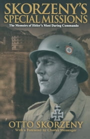 Skorzeny's Special Missions - The Memoirs of Hitler's Most Daring Commando ebook by Otto Skorzeny