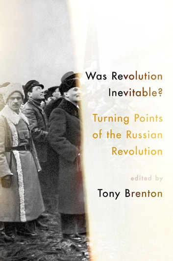 Was Revolution Inevitable? - Turning Points of the Russian Revolution ebook by Tony Brenton