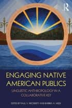 Engaging Native American Publics - Linguistic Anthropology in a Collaborative Key ebook by Paul V. Kroskrity, Barbra A. Meek
