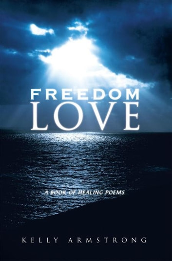 Freedom Love - A Book of Healing Poems ebook by Kelly Armstrong