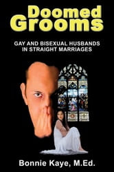 Doomed Grooms: Gay and Bisexual Husbands in Straight Marriages ebook by Bonnie Kaye