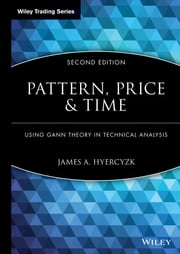 Pattern, Price and Time - Using Gann Theory in Technical Analysis ebook by James A. Hyerczyk