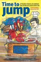 Time To Jump: A Positive Vision of a Britain Out of the EU and In EEA Lite ebook by David Campbell-Bannerman MEP