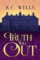 Truth Will Out ebook by K.C. Wells