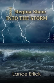 Regina Shen: Into the Storm ebook by Lance Erlick