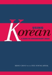 Using Korean - A Guide to Contemporary Usage ebook by Miho Choo,Hye-Young Kwak