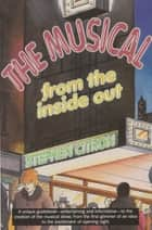 The Musical from the Inside Out ebook by Stephen Citron
