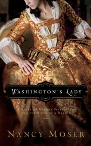 Washington's Lady - A Novel of Martha Washington and the Birth of a Nation ebook by Nancy Moser