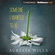 Someone I Wanted to Be audiobook by Aurelia Wills