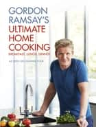 Gordon Ramsay's Ultimate Home Cooking ebook by Gordon Ramsay